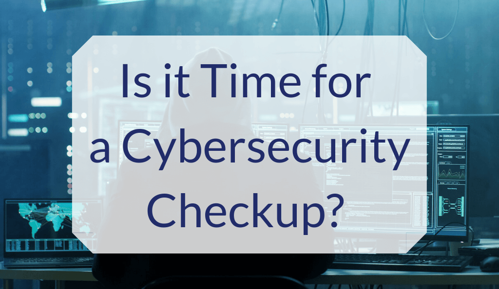 is it time for a cybersecurity checkup?
